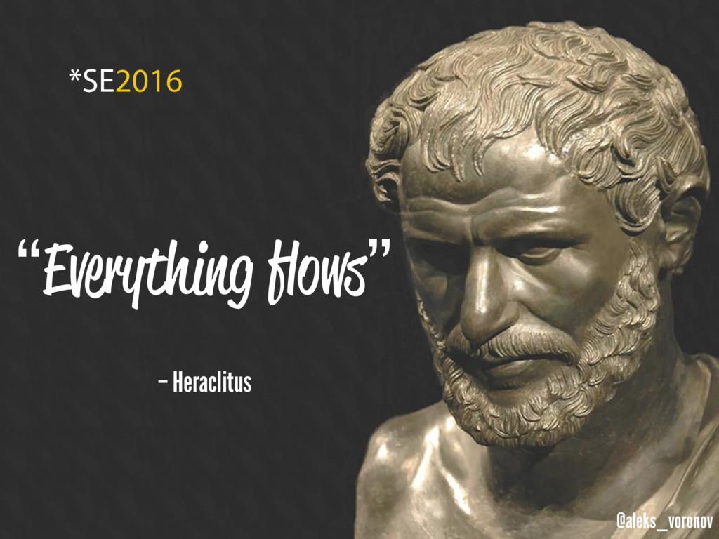 "@aleks_voronov – Heraclitus ""Everything flows"""