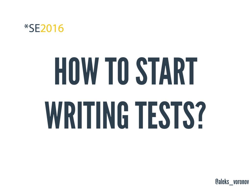 @aleks_voronov HOW TO START WRITING TESTS?