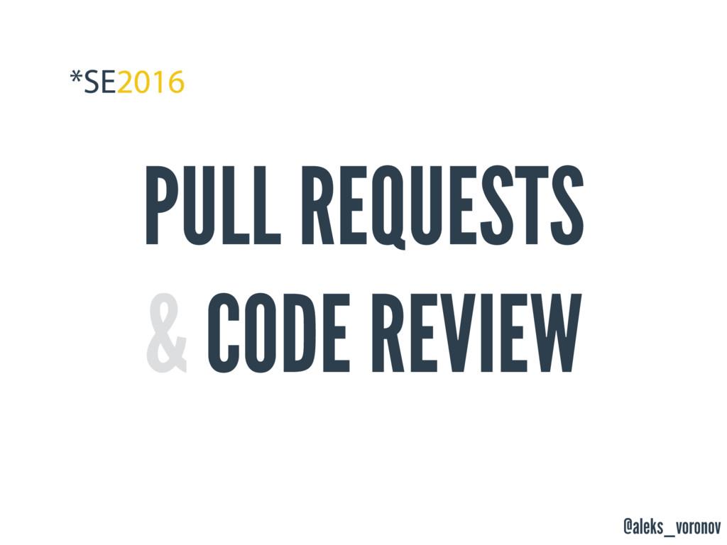 @aleks_voronov PULL REQUESTS & CODE REVIEW