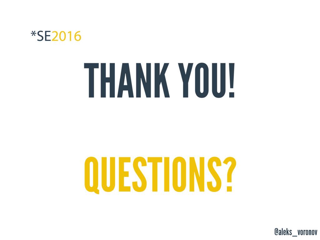 @aleks_voronov THANK YOU! QUESTIONS?