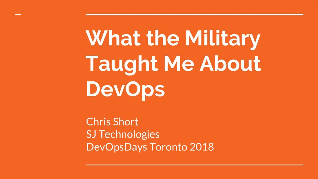 What the Military Taught Me About DevOps Chris ...