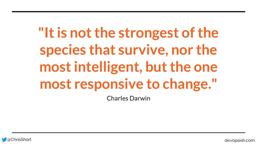 """It is not the strongest of the species that su..."