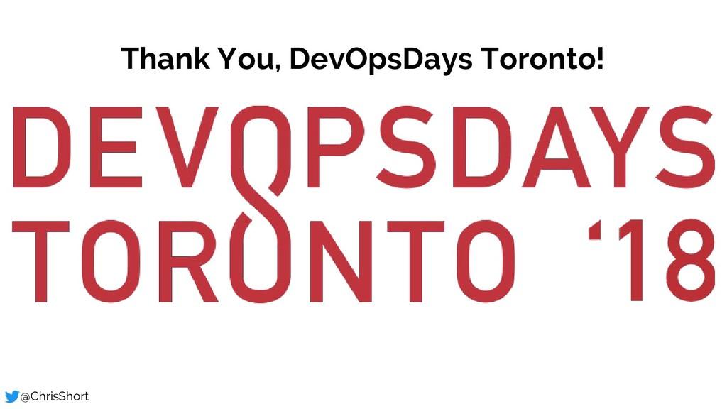 Thank You, DevOpsDays Toronto! @ChrisShort devo...