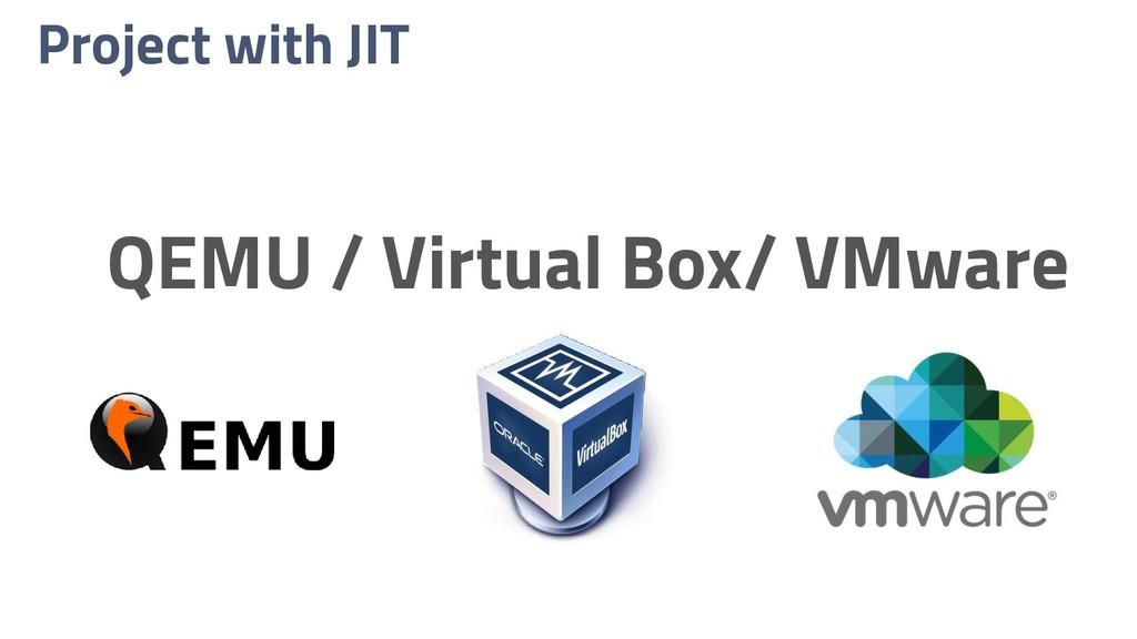 Project with JIT QEMU / Virtual Box/ VMware