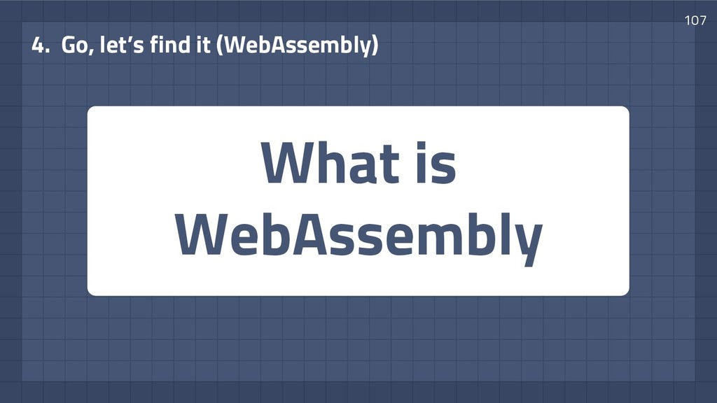 What is WebAssembly 4. Go, let's find it (WebAs...