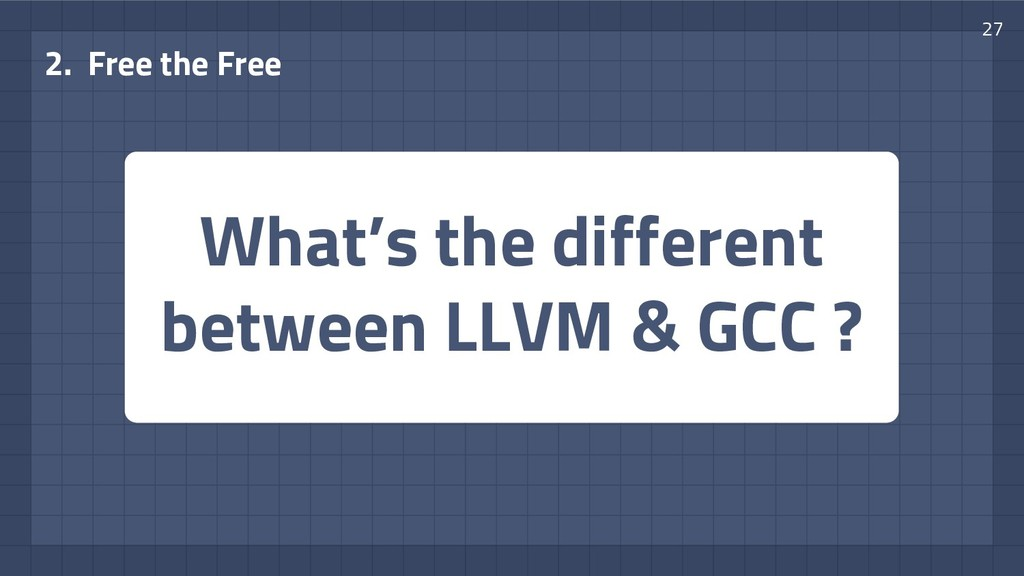 What's the different between LLVM & GCC ? 2. Fr...