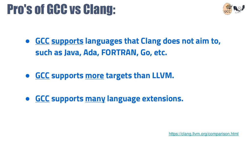 Pro's of GCC vs Clang: ● GCC supports languages...