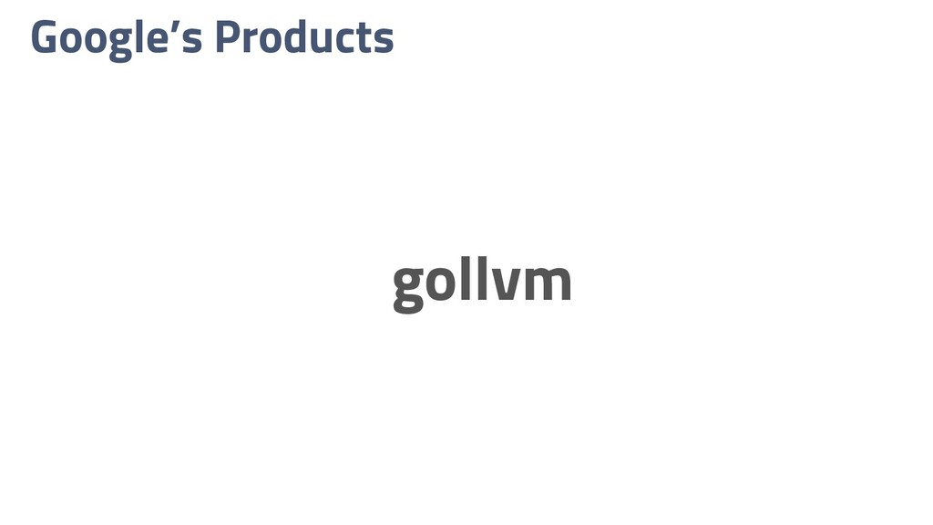 Google's Products gollvm