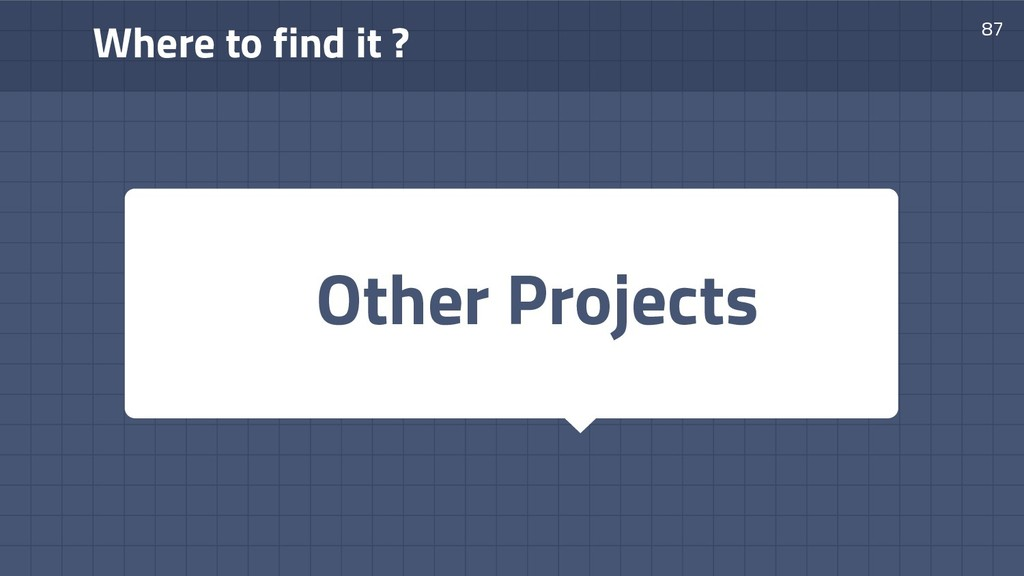 Where to find it ? 87 Other Projects