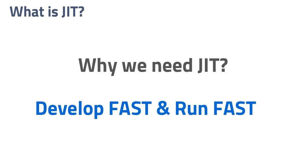 What is JIT? Why we need JIT? Develop FAST & Ru...