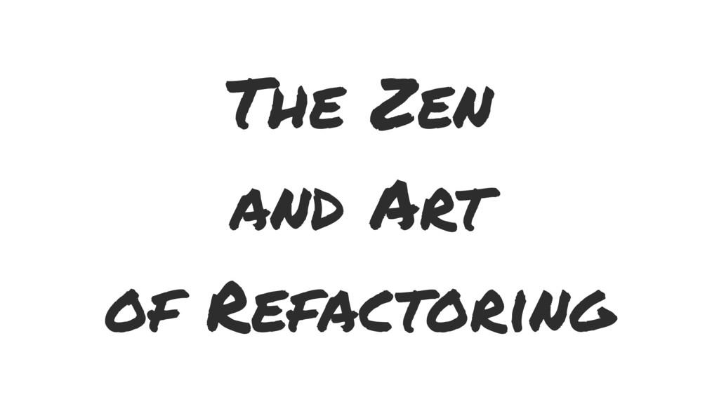 The Zen and Art of Refactoring