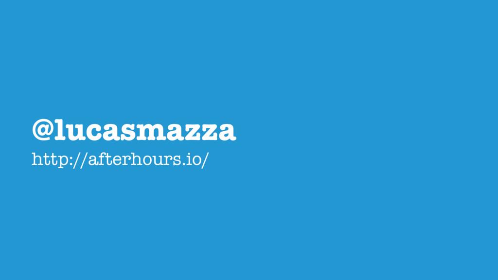 @lucasmazza http://afterhours.io/