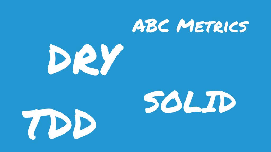 DRY SOLID TDD ABC Metrics