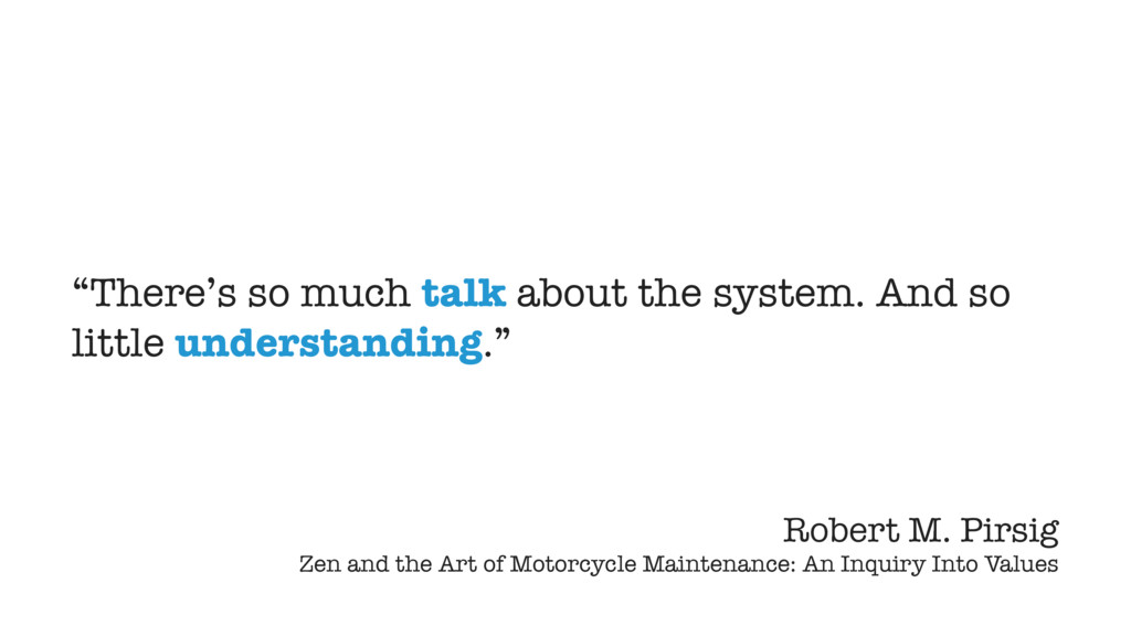 """""""There's so much talk about the system. And so ..."""