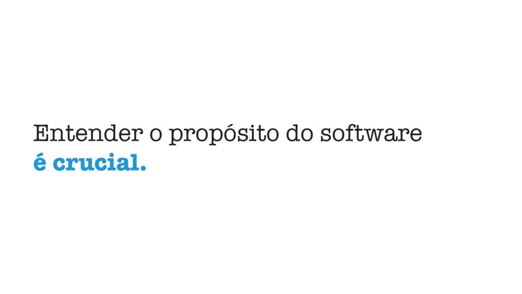 Entender o propósito do software é crucial.