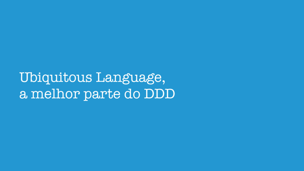 Ubiquitous Language, a melhor parte do DDD
