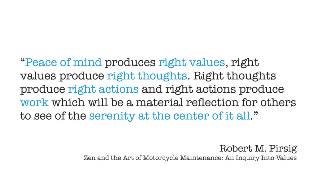 """""""Peace of mind produces right values, right val..."""