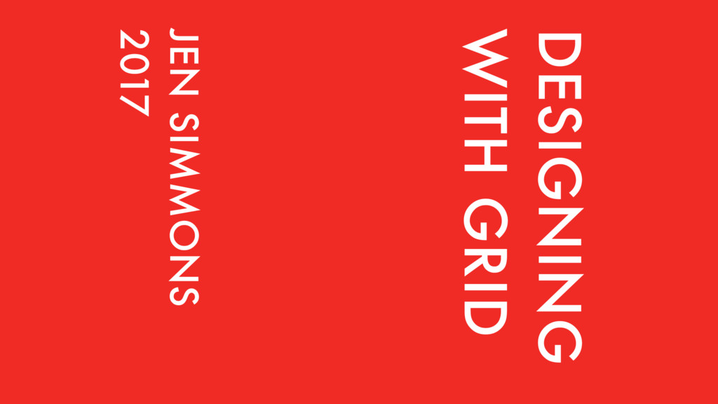 DESIGNING WITH GRID JEN SIMMONS 2017