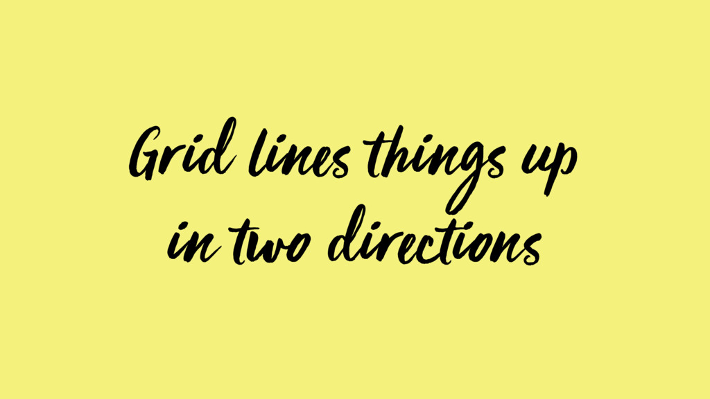 Grid lines things up in two directions