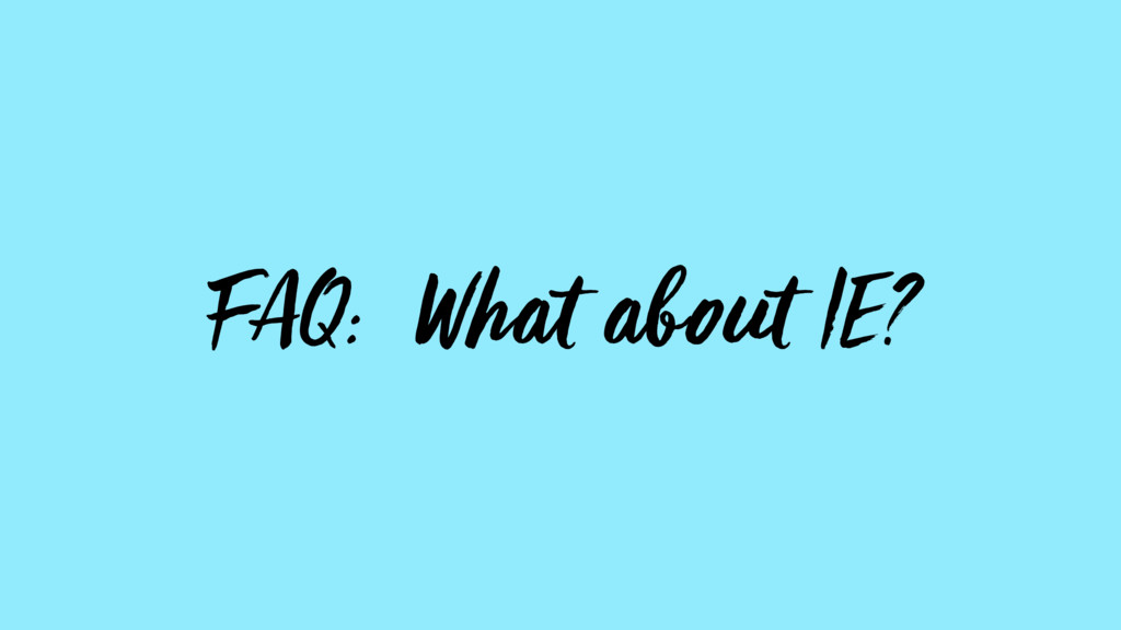 FAQ: What about IE?