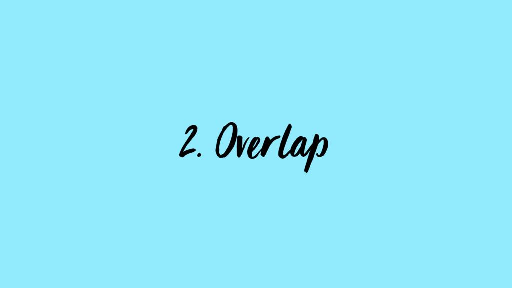 2. Overlap