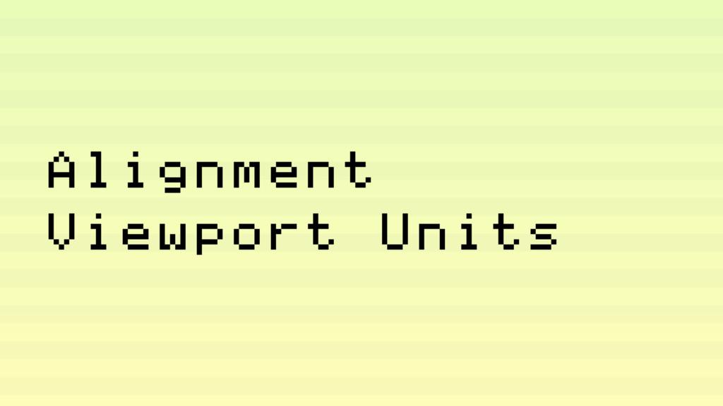 Alignment Viewport Units