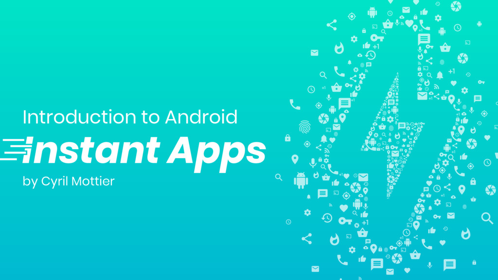 Introduction to Android Instant Apps by Cyril M...