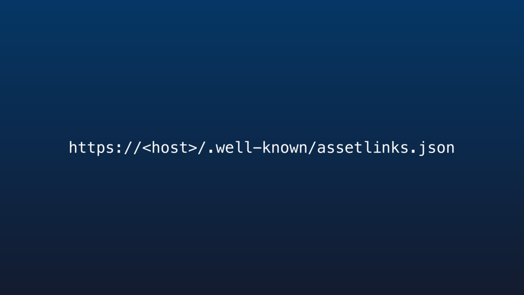 https://<host>/.well-known/assetlinks.json