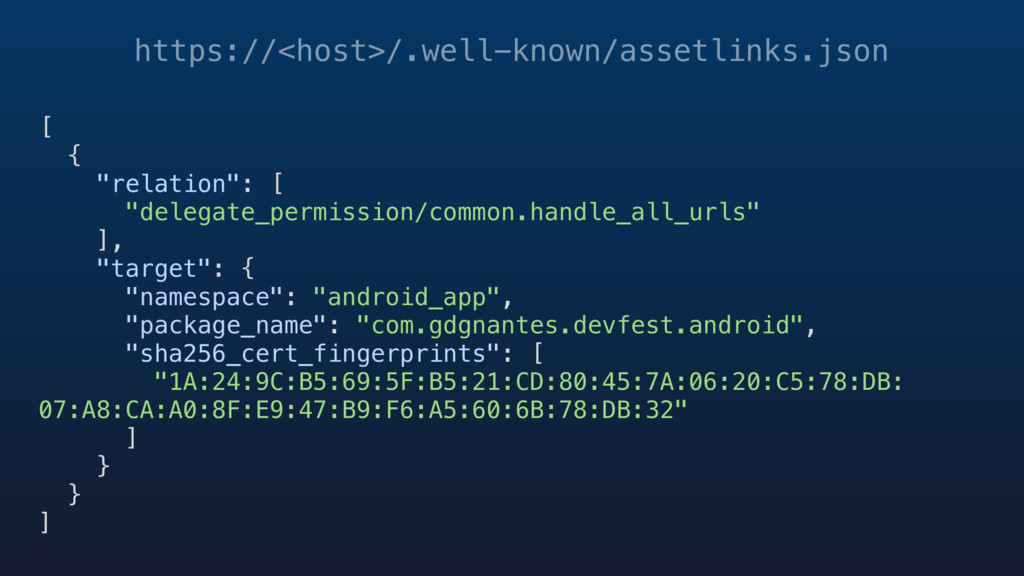 https://<host>/.well-known/assetlinks.json [ { ...