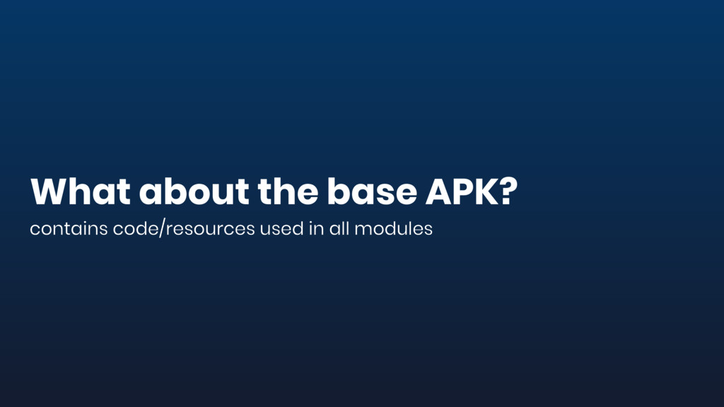 What about the base APK? contains code/resource...
