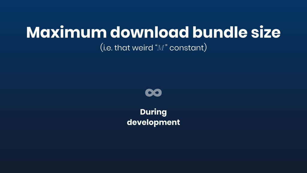During development ∞ Maximum download bundle si...