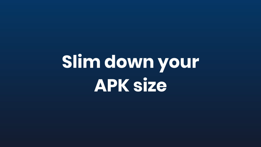 Slim down your APK size
