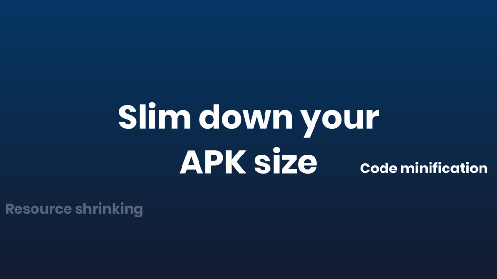 Slim down your APK size Code minification Resou...
