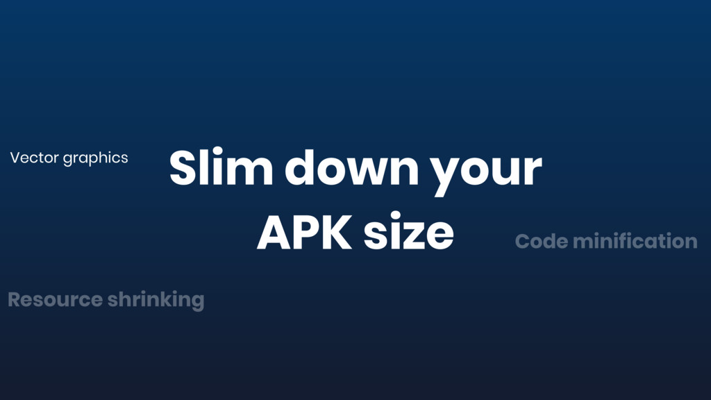 Slim down your APK size Code minification Vecto...