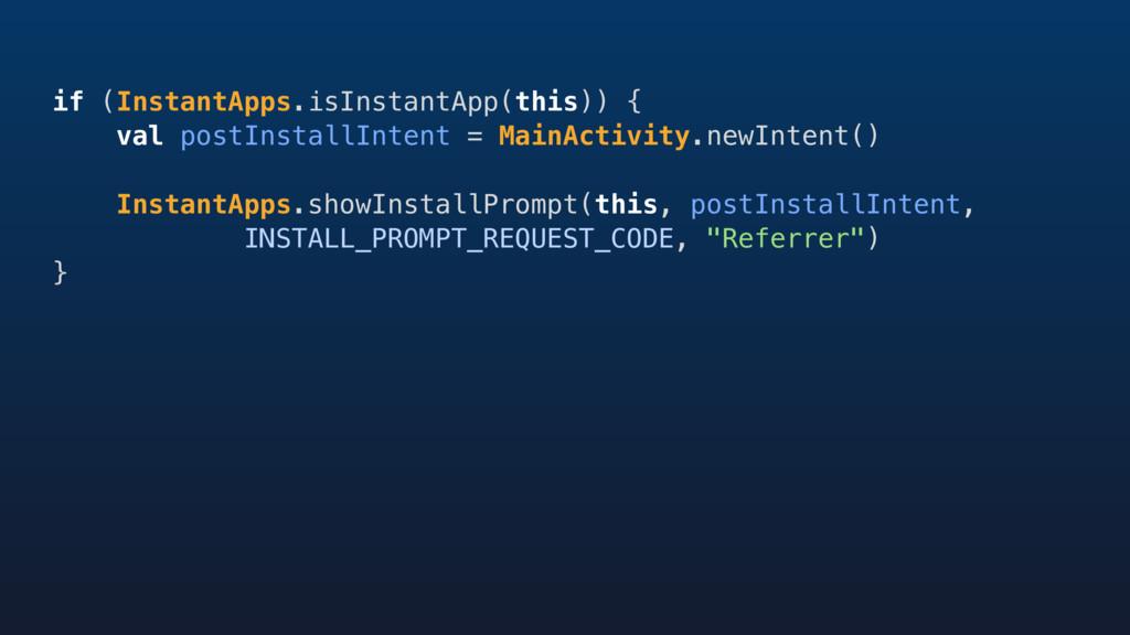 if (InstantApps.isInstantApp(this)) { val postI...
