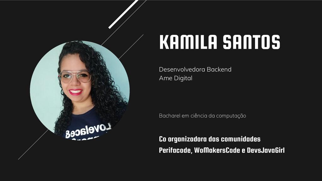 KAMILA SANTOS Desenvolvedora Backend Ame Digita...