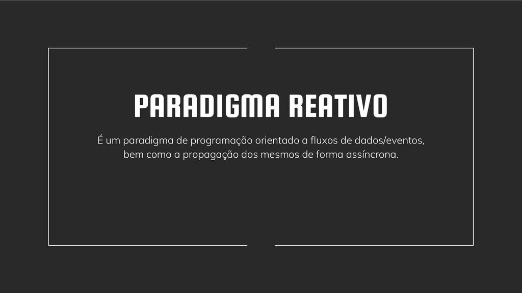 PARADIGMA REATIVO É um paradigma de programação...