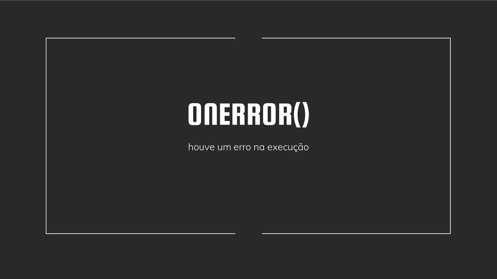 ONERROR() houve um erro na execução