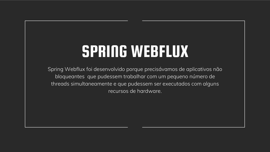 SPRING WEBFLUX Spring Webflux foi desenvolvido ...