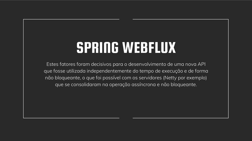 SPRING WEBFLUX Estes fatores foram decisivos pa...
