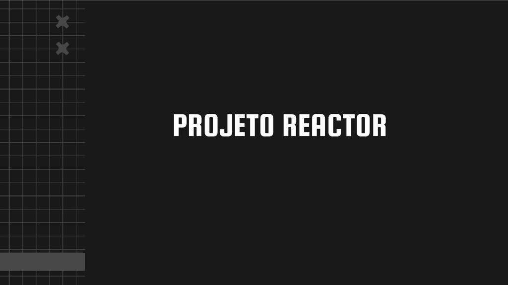 PROJETO REACTOR