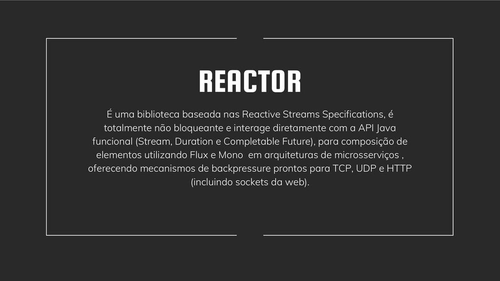 REACTOR É uma biblioteca baseada nas Reactive S...