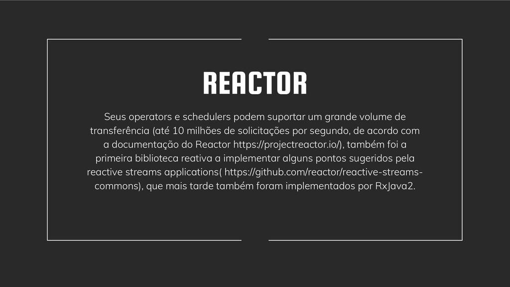 REACTOR Seus operators e schedulers podem supor...