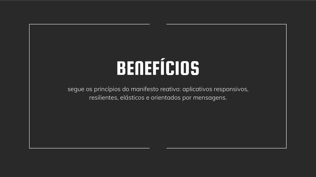 BENEFÍCIOS segue os princípios do manifesto rea...