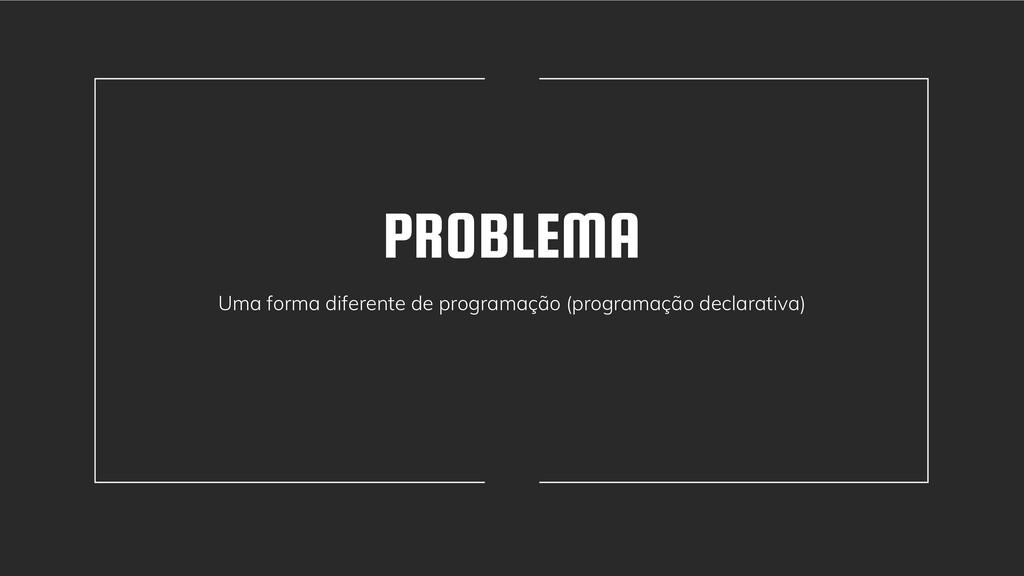 PROBLEMA Uma forma diferente de programação (pr...