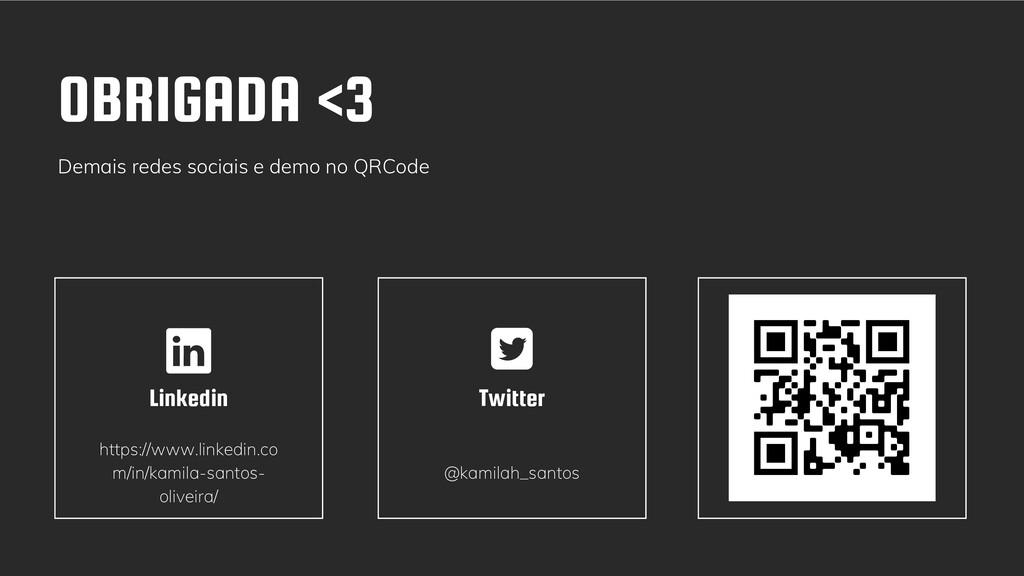 OBRIGADA <3 Demais redes sociais e demo no QRCo...