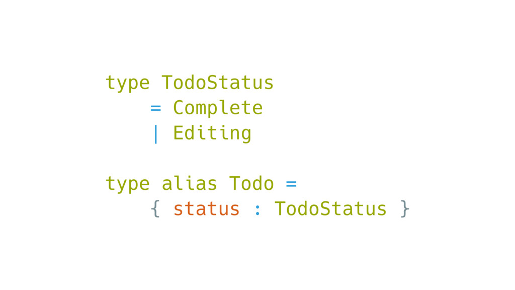 type TodoStatus = Complete | Editing type alias...