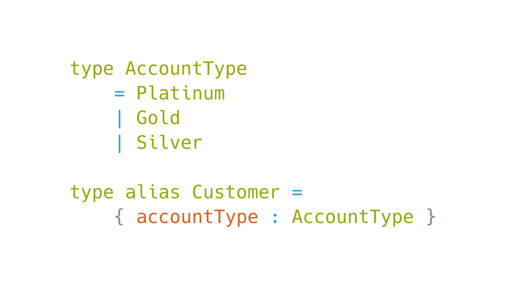 type AccountType = Platinum | Gold | Silver typ...