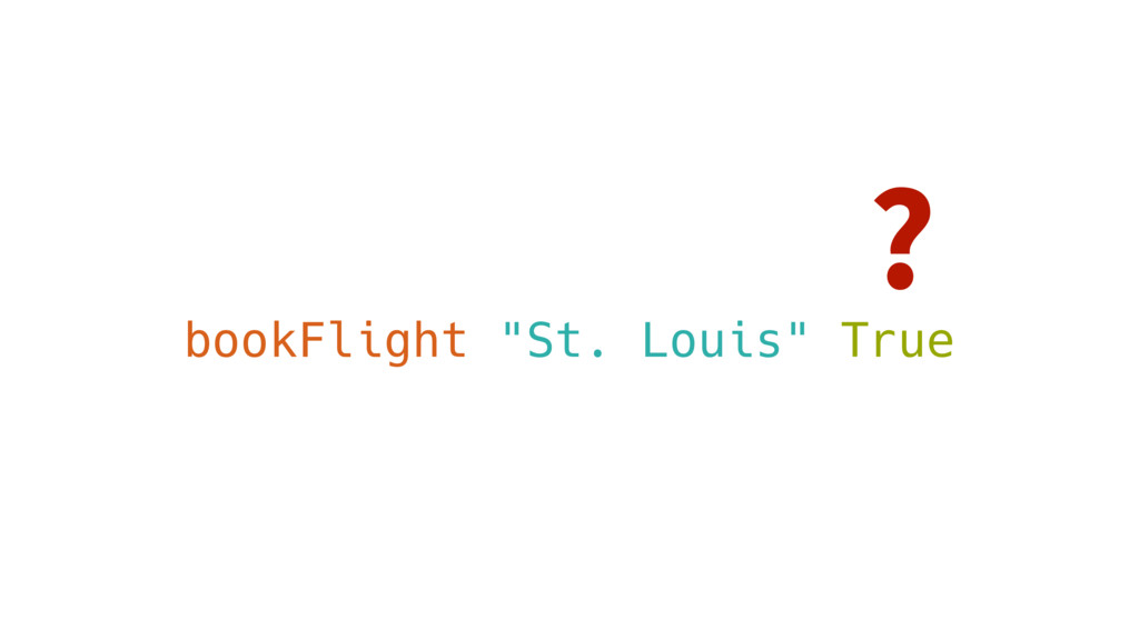 "bookFlight ""St. Louis"" True ?"