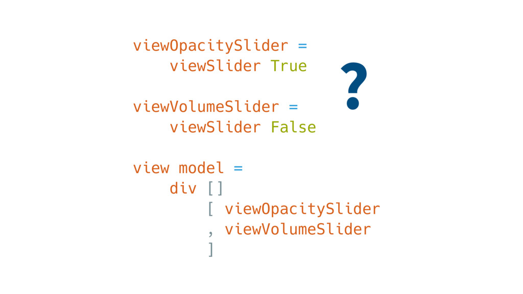 viewOpacitySlider = viewSlider True viewVolumeS...